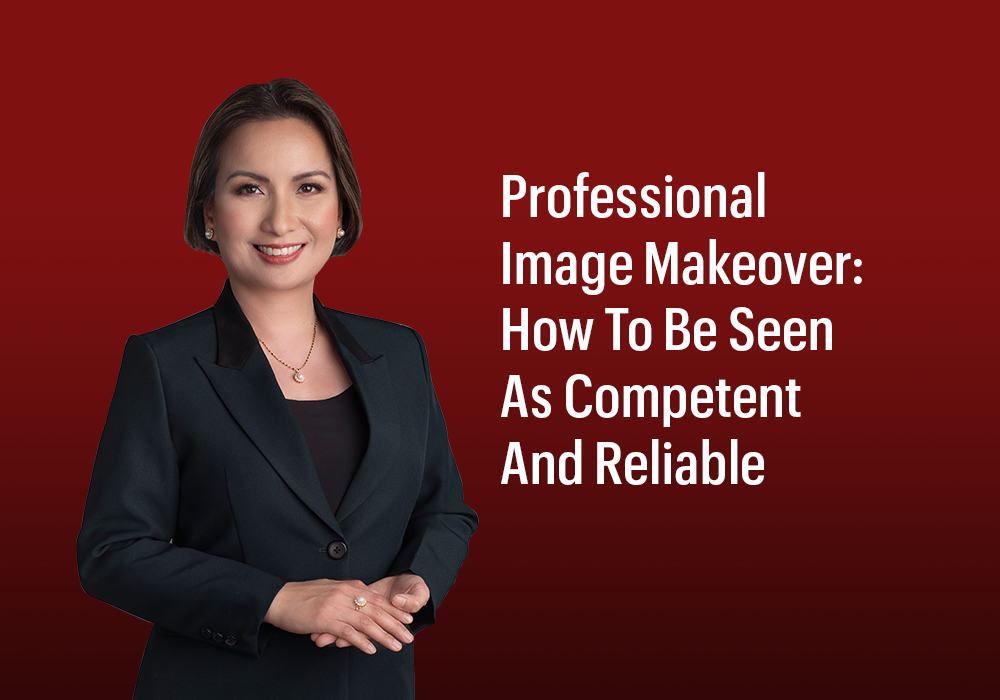 Professional Image Makeover: How To Be Seen As Competent And Reliable